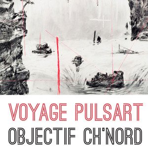 VOYAGE PULSART - OBJECTIF CH'NORD